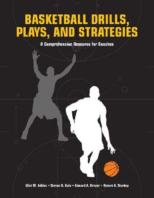 Basketball Drills, Plays and Strategies By Adkins, Clinton M./ Bain, Steven R./ Dreyer, Edward A./ Starkey, Robert A.